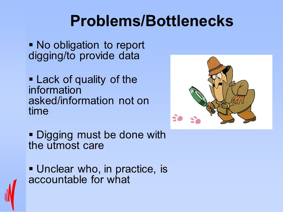 Problems/Bottlenecks  No obligation to report digging/to provide data  Lack of quality of the information asked/information not on time  Digging must be done with the utmost care  Unclear who, in practice, is accountable for what