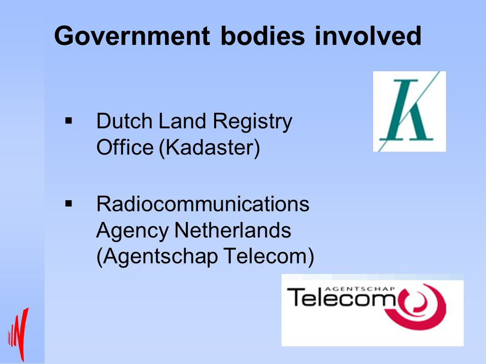Government bodies involved  Dutch Land Registry Office (Kadaster)  Radiocommunications Agency Netherlands (Agentschap Telecom)