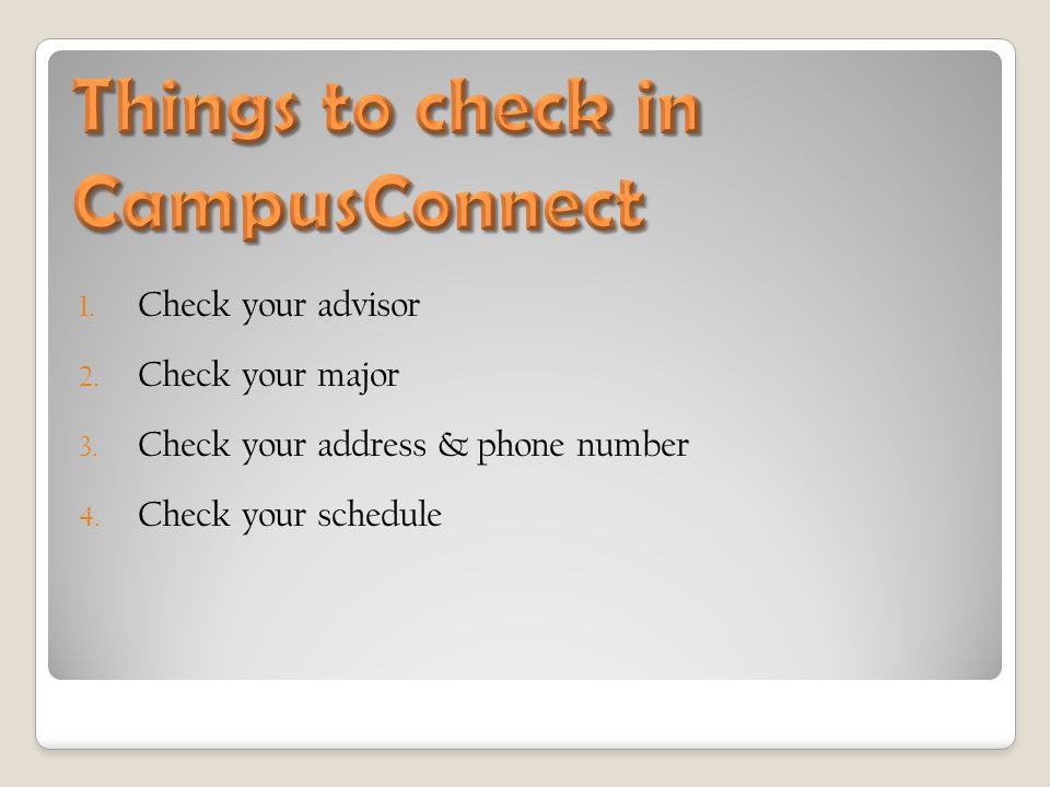 1. Check your advisor 2. Check your major 3. Check your address & phone number 4. Check your schedule