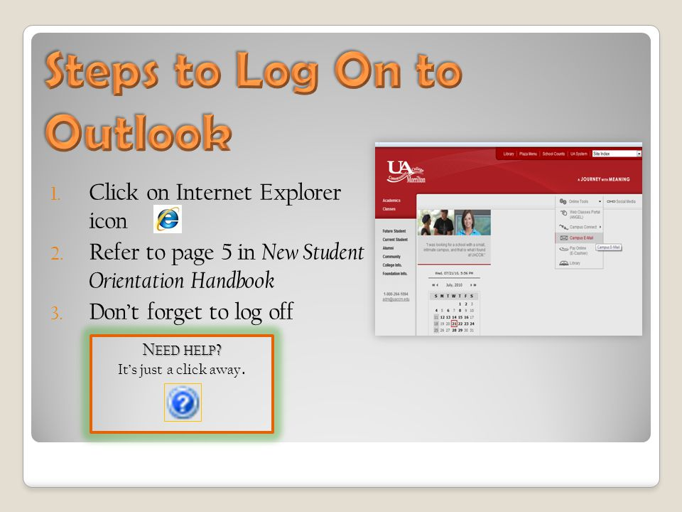 1. Click on Internet Explorer icon 2. Refer to page 5 in New Student Orientation Handbook 3.