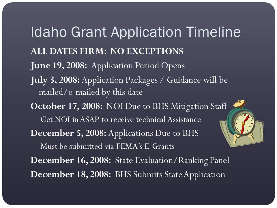 Idaho Grant Application Timeline ALL DATES FIRM: NO EXCEPTIONS June 19, 2008: Application Period Opens July 3, 2008: Application Packages / Guidance w