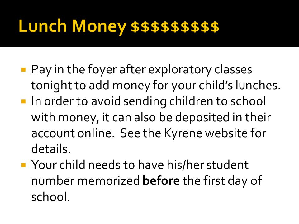  Pay in the foyer after exploratory classes tonight to add money for your child's lunches.