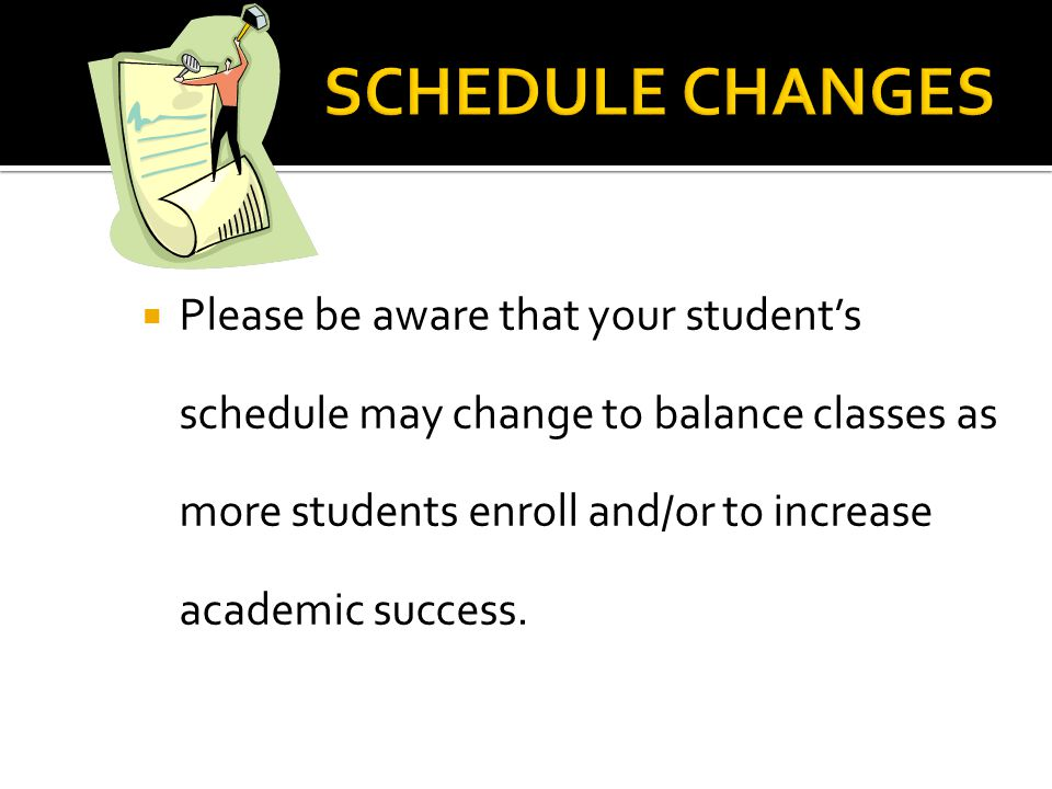  Please be aware that your student's schedule may change to balance classes as more students enroll and/or to increase academic success.
