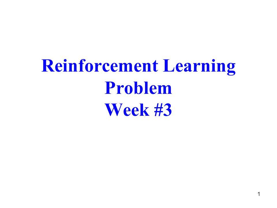 1 Reinforcement Learning Problem Week #3