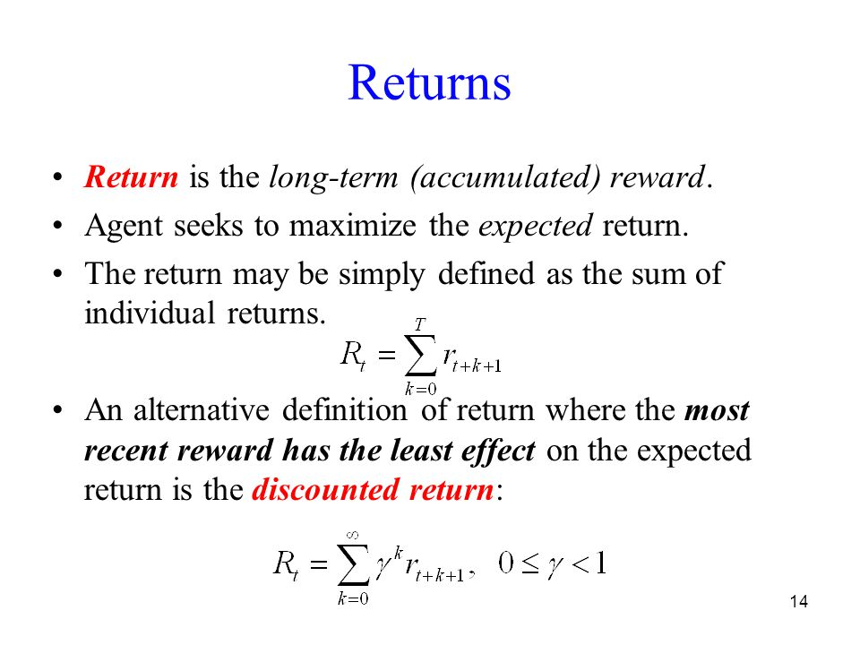 14 Returns Return is the long-term (accumulated) reward.