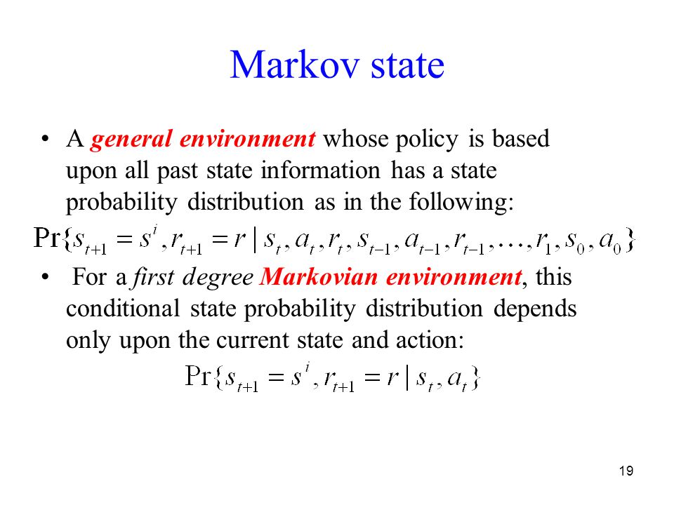 19 Markov state A general environment whose policy is based upon all past state information has a state probability distribution as in the following: