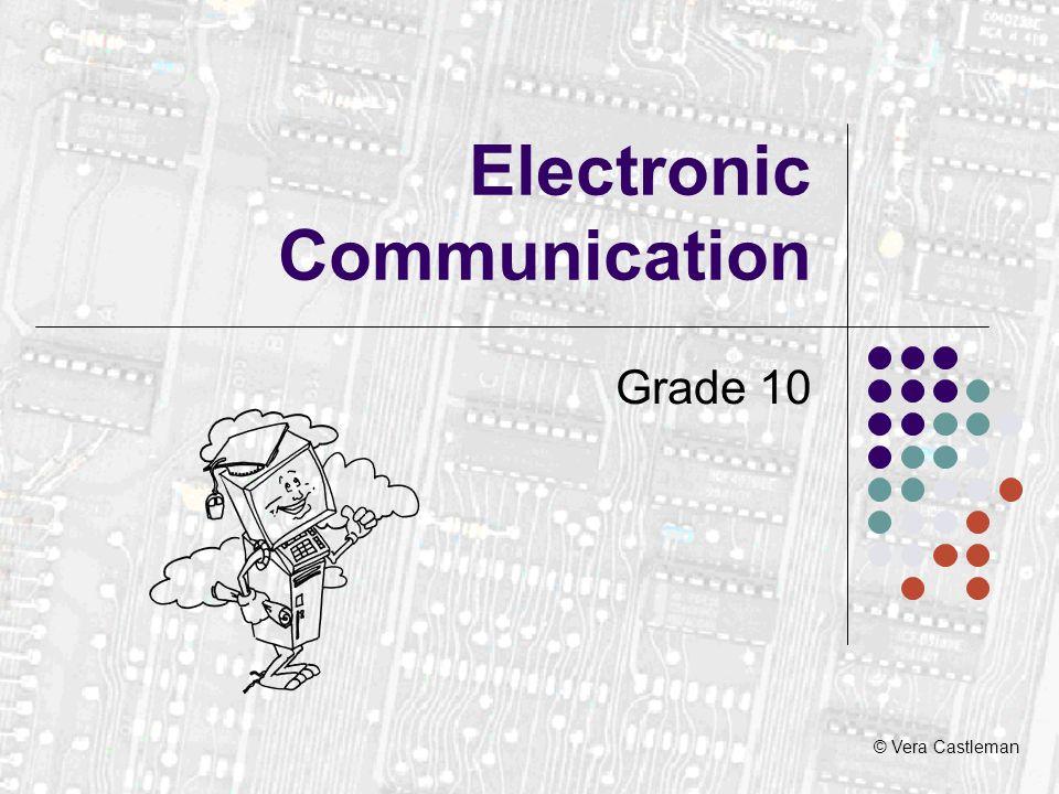 © Vera Castleman Electronic Communication Grade 10