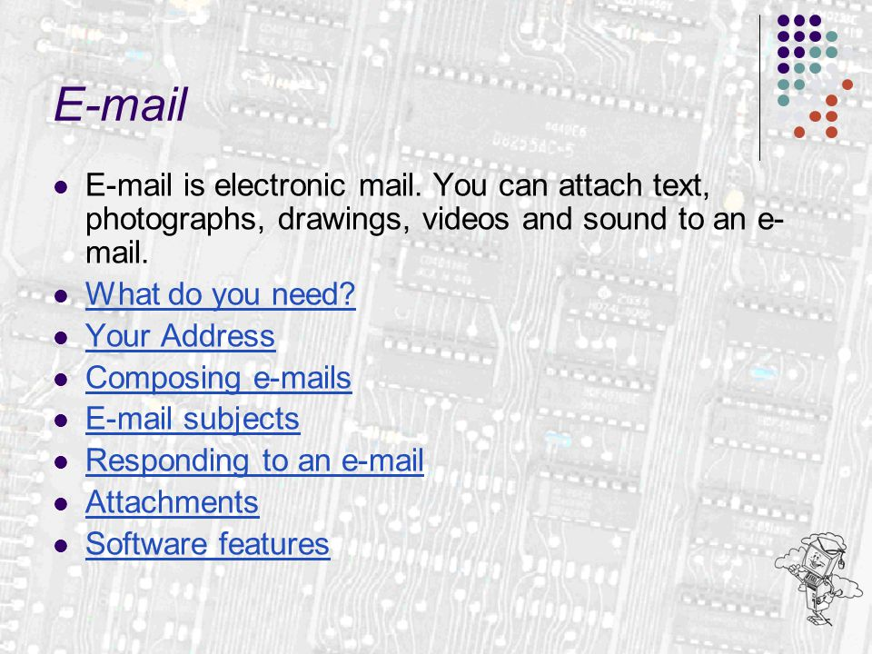 E-mail E-mail is electronic mail.
