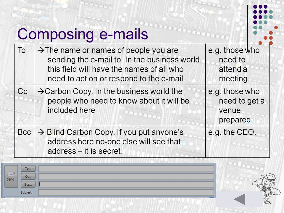 To  The name or names of people you are sending the e-mail to.