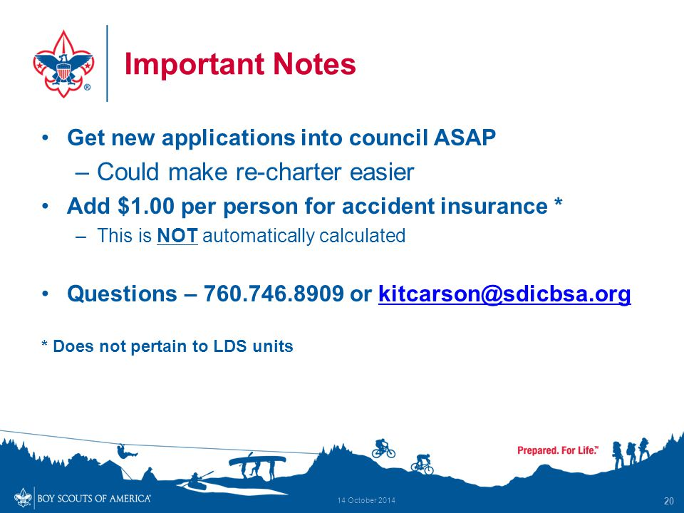 Important Notes Get new applications into council ASAP –Could make re-charter easier Add $1.00 per person for accident insurance * –This is NOT automa