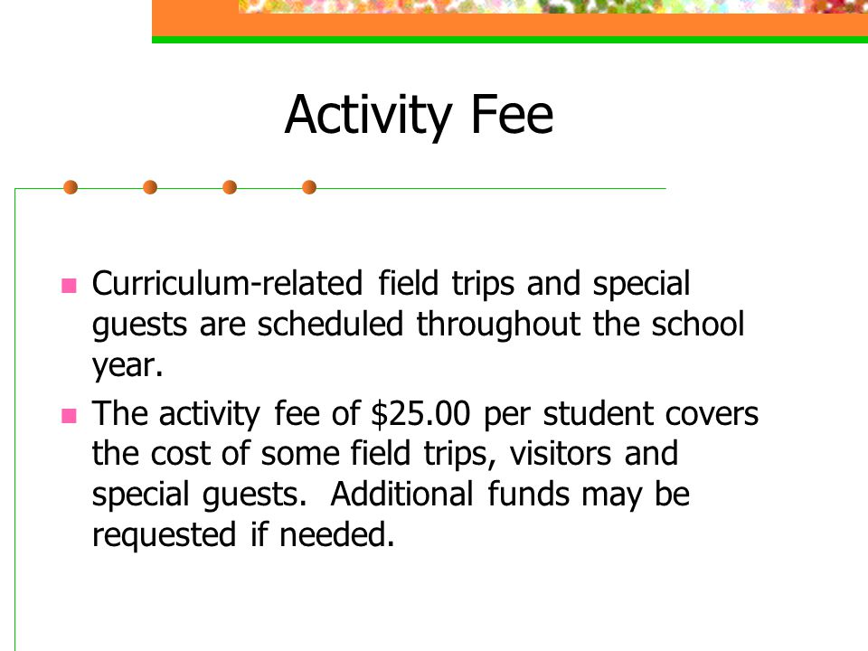 Activity Fee Curriculum-related field trips and special guests are scheduled throughout the school year.