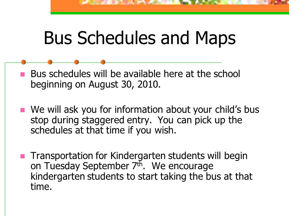 Bus Schedules and Maps Bus schedules will be available here at the school beginning on August 30, 2010.