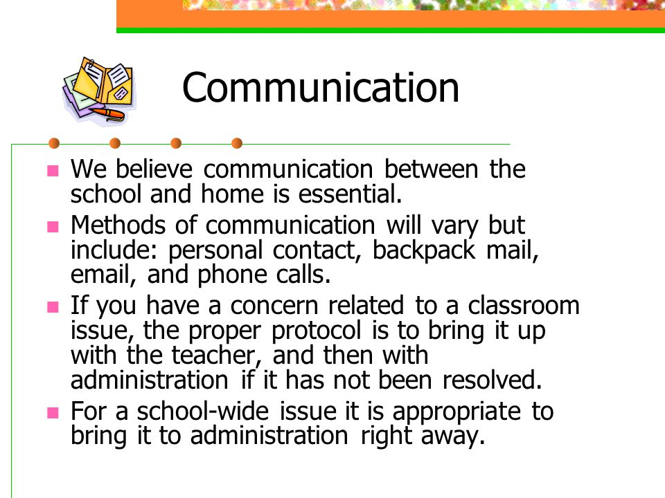 Communication We believe communication between the school and home is essential.