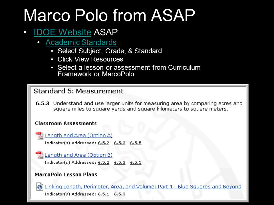 11 Marco Polo from ASAP IDOE Website ASAPIDOE Website Academic Standards Select Subject, Grade, & Standard Click View Resources Select a lesson or assessment from Curriculum Framework or MarcoPolo