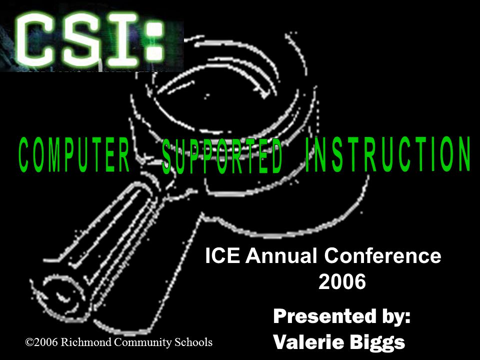 2 Presented by: Valerie Biggs ©2006 Richmond Community Schools ICE Annual Conference 2006