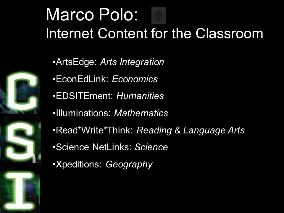 6 Marco Polo: Internet Content for the Classroom ArtsEdge: Arts Integration EconEdLink: Economics EDSITEment: Humanities Illuminations: Mathematics Read*Write*Think: Reading & Language Arts Science NetLinks: Science Xpeditions: Geography