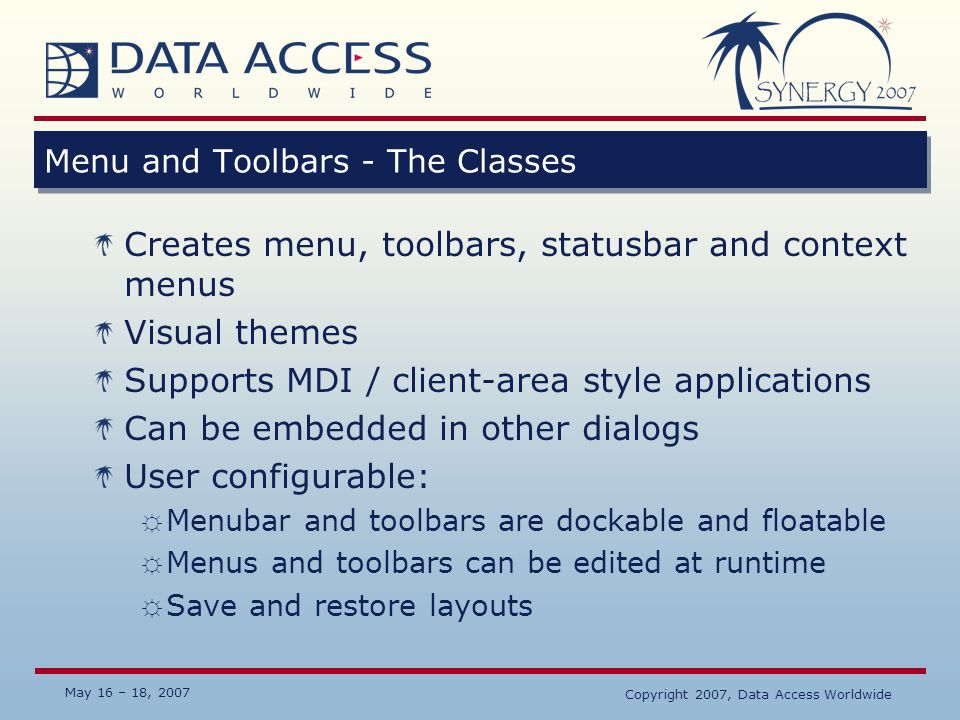 May 16 – 18, 2007 Copyright 2007, Data Access Worldwide Menu and Toolbars - The Classes Creates menu, toolbars, statusbar and context menus Visual the