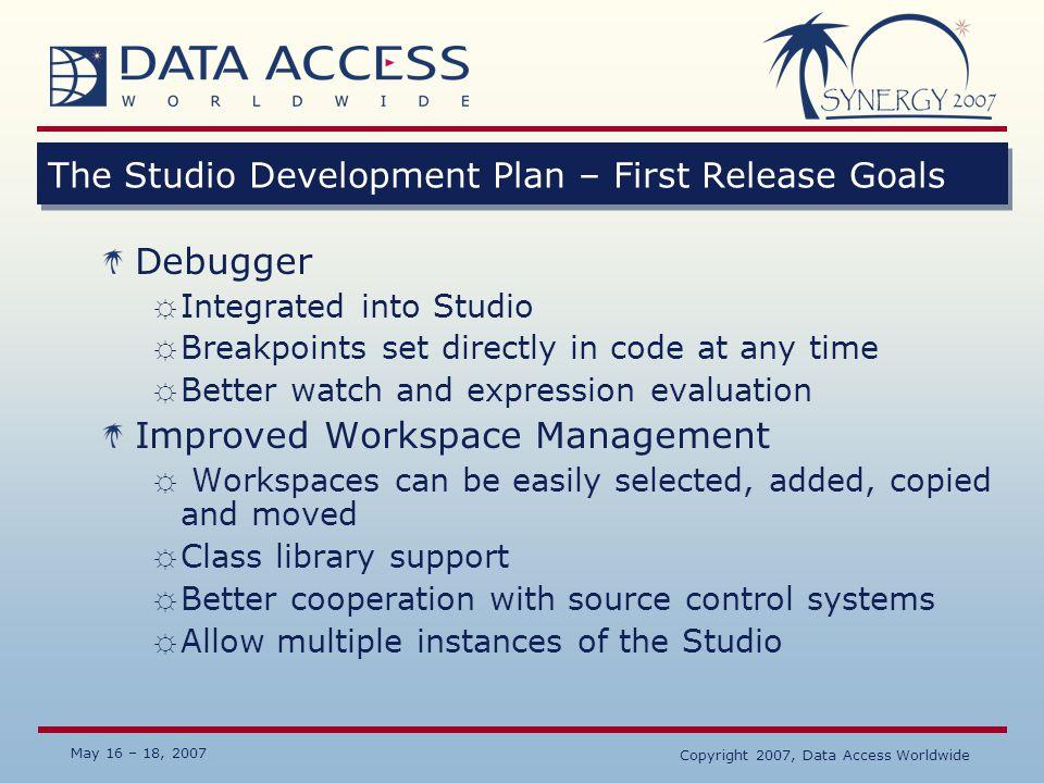 May 16 – 18, 2007 Copyright 2007, Data Access Worldwide The Studio Development Plan – First Release Goals Released December 2006