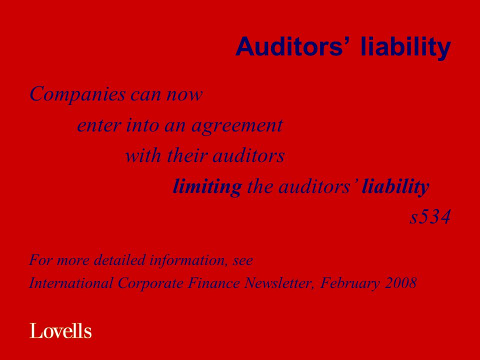 Auditors' liability Companies can now enter into an agreement with their auditors limiting the auditors' liability s534 For more detailed information,
