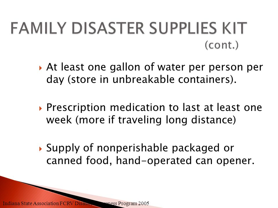 Standard items form the basis of all Family Disaster Supplies Kits. Variations will depend on the size of the family and the special needs of individu