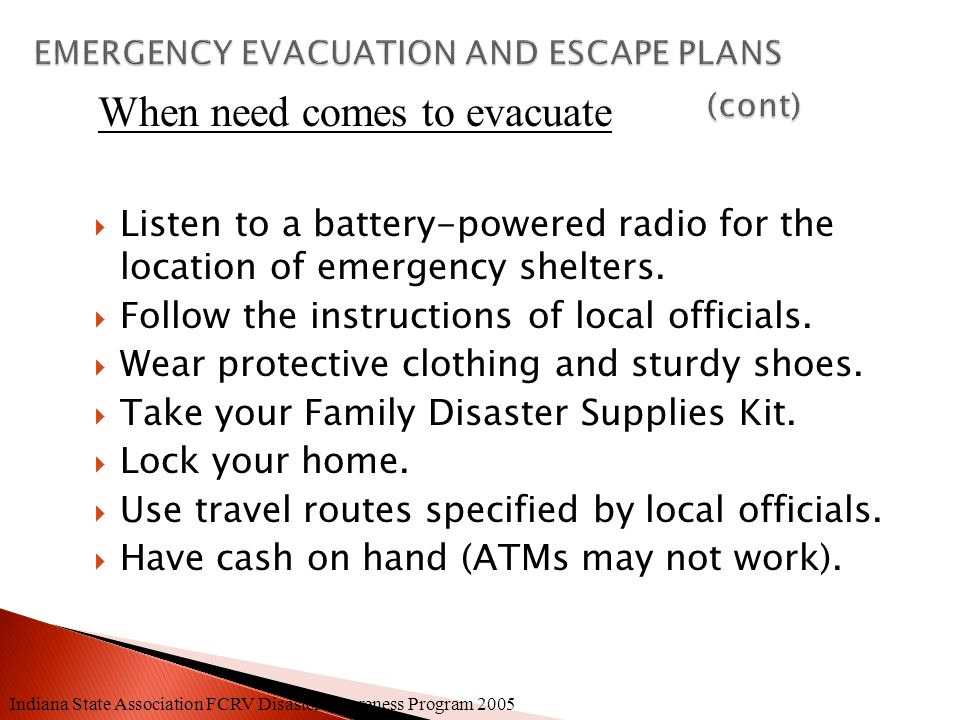  PREPARE AHEAD OF TIME ◦ Develop an escape plan. ◦ Draw a floor plan of your home, show locations of emergency exits, supplies, fire extinguishers, u