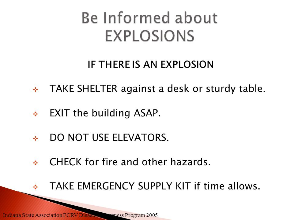 EXPLOSIONS  BIOLOGICAL THREAT  CHEMICAL THREAT  RADIATION THREAT Indiana State Association FCRV Disaster Awareness Program 2005