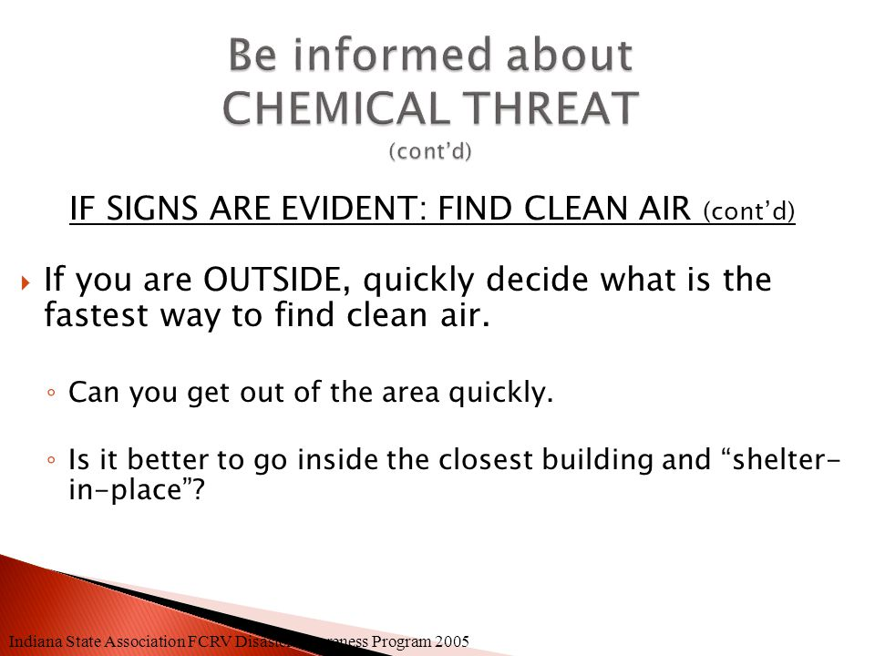 IF SIGNS ARE EVIDENT: FIND CLEAN AIR (cont'd)  If the chemical is INSIDE the building, get out without passing the contaminated area.  If you cannot