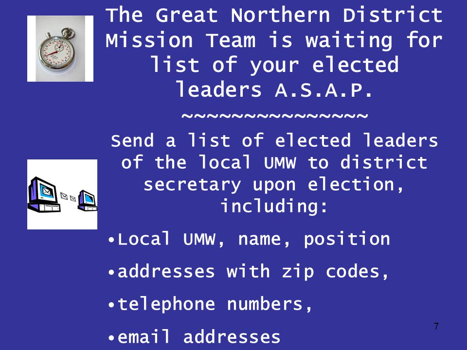 7 The Great Northern District Mission Team is waiting for list of your elected leaders A.S.A.P.