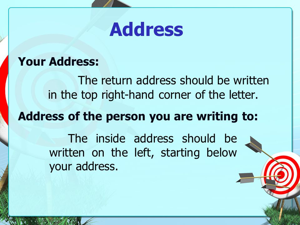 Address Your Address: The return address should be written in the top right-hand corner of the letter.
