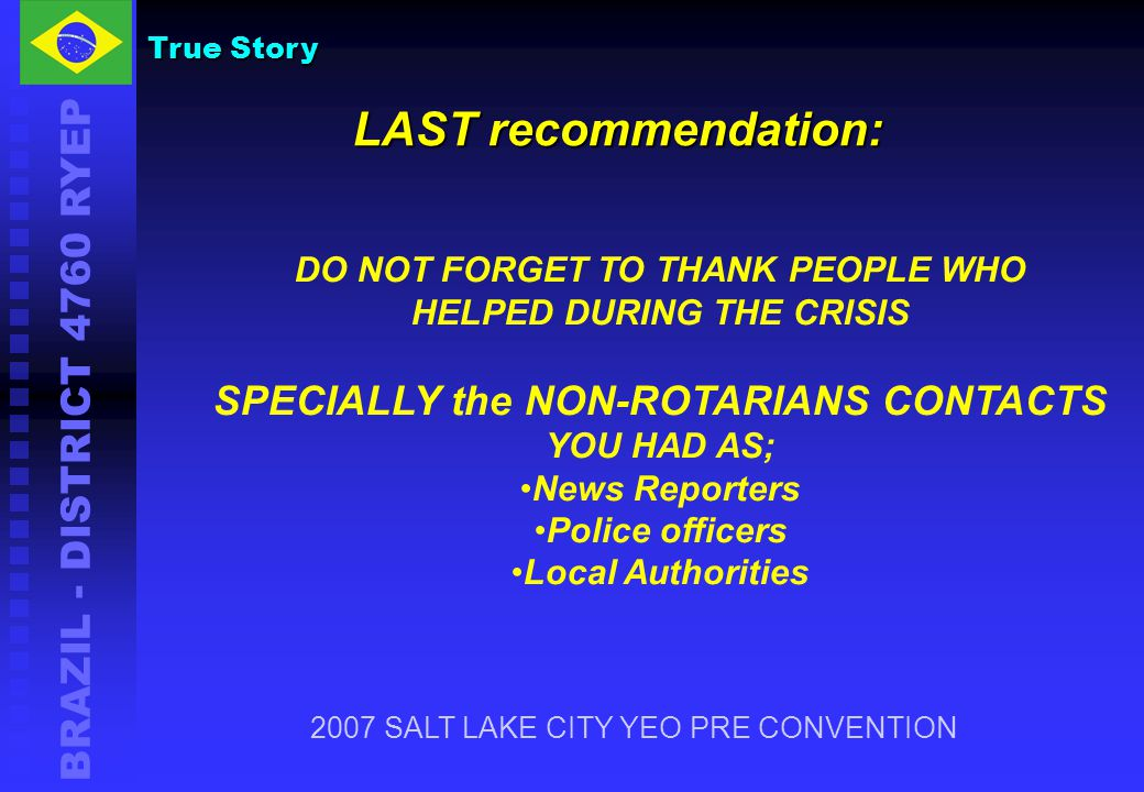 BRAZIL - DISTRICT 4760 RYEP DO NOT FORGET TO THANK PEOPLE WHO HELPED DURING THE CRISIS SPECIALLY the NON-ROTARIANS CONTACTS YOU HAD AS; News Reporters