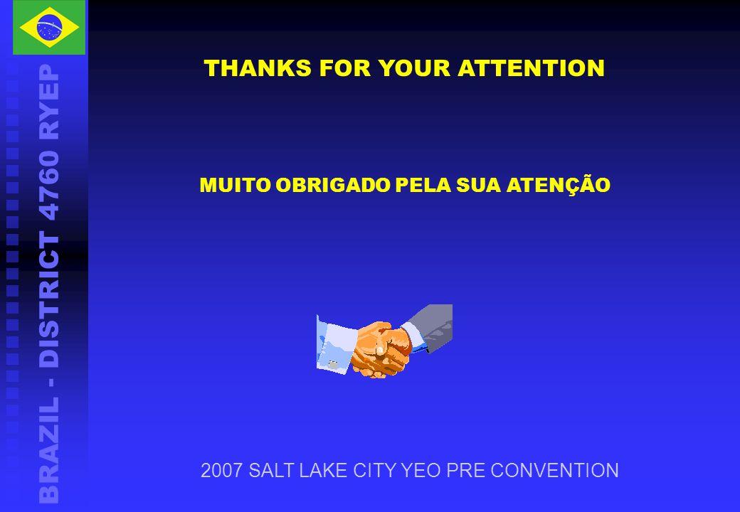 BRAZIL - DISTRICT 4760 RYEP THANKS FOR YOUR ATTENTION MUITO OBRIGADO PELA SUA ATENÇÃO 2007 SALT LAKE CITY YEO PRE CONVENTION