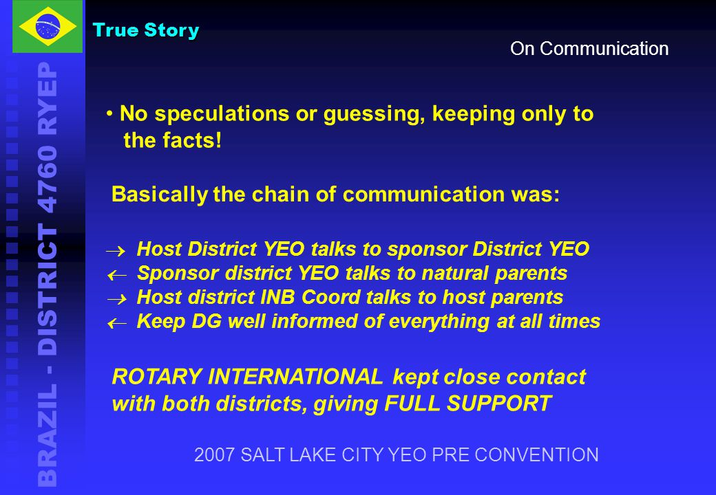 BRAZIL - DISTRICT 4760 RYEP On Communication No speculations or guessing, keeping only to the facts!  Host District YEO talks to sponsor District YEO