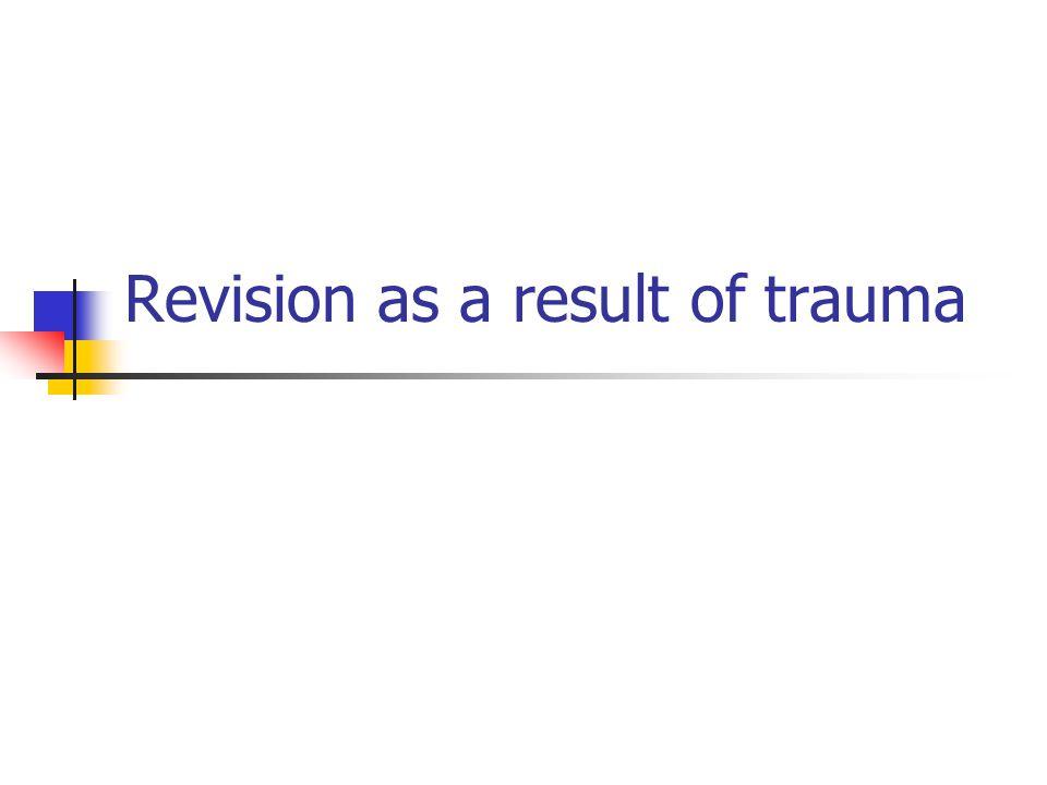 Revision as a result of trauma
