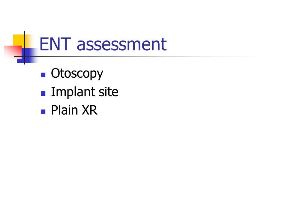 ENT assessment Otoscopy Implant site Plain XR
