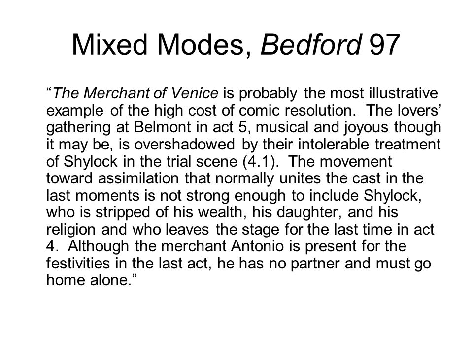 Mixed Modes, Bedford 97 The Merchant of Venice is probably the most illustrative example of the high cost of comic resolution.