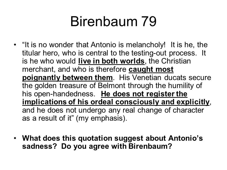 Birenbaum 79 It is no wonder that Antonio is melancholy.