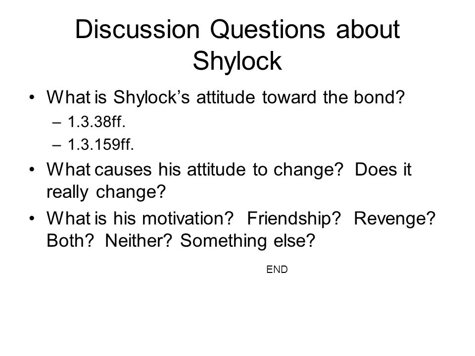 Discussion Questions about Shylock What is Shylock's attitude toward the bond.