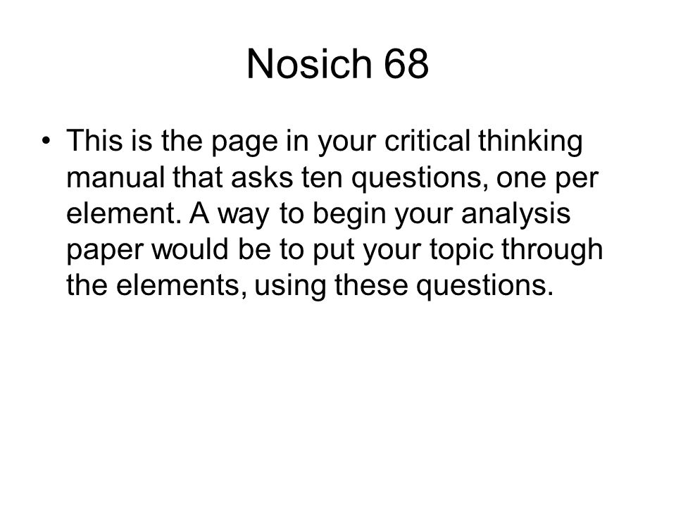 Nosich 68 This is the page in your critical thinking manual that asks ten questions, one per element.