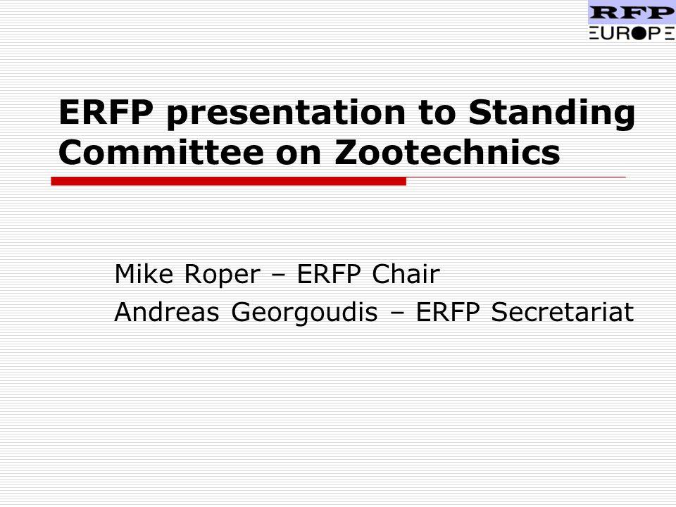 ERFP presentation to Standing Committee on Zootechnics Mike Roper – ERFP Chair Andreas Georgoudis – ERFP Secretariat