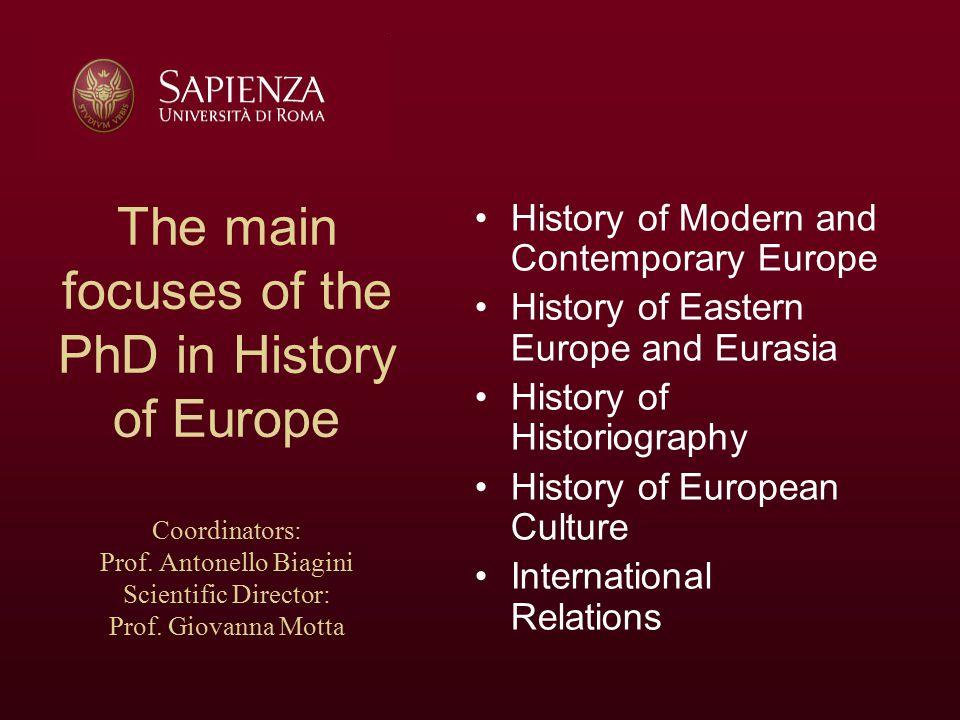 The main focuses of the PhD in History of Europe Coordinators: Prof. Antonello Biagini Scientific Director: Prof. Giovanna Motta History of Modern and