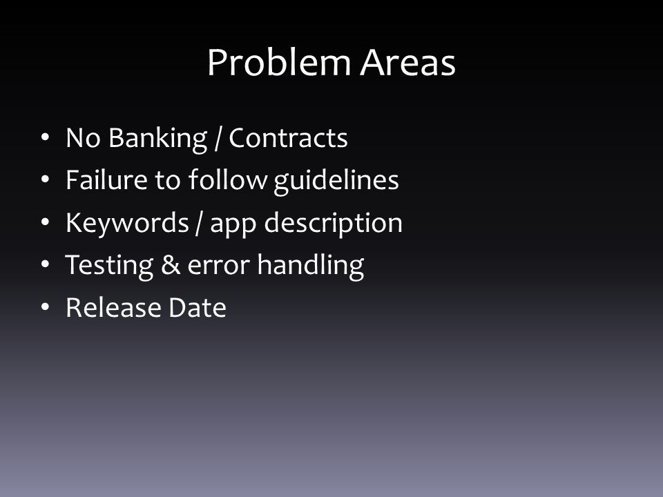 No Banking / Contracts Failure to follow guidelines Keywords / app description Testing & error handling Release Date