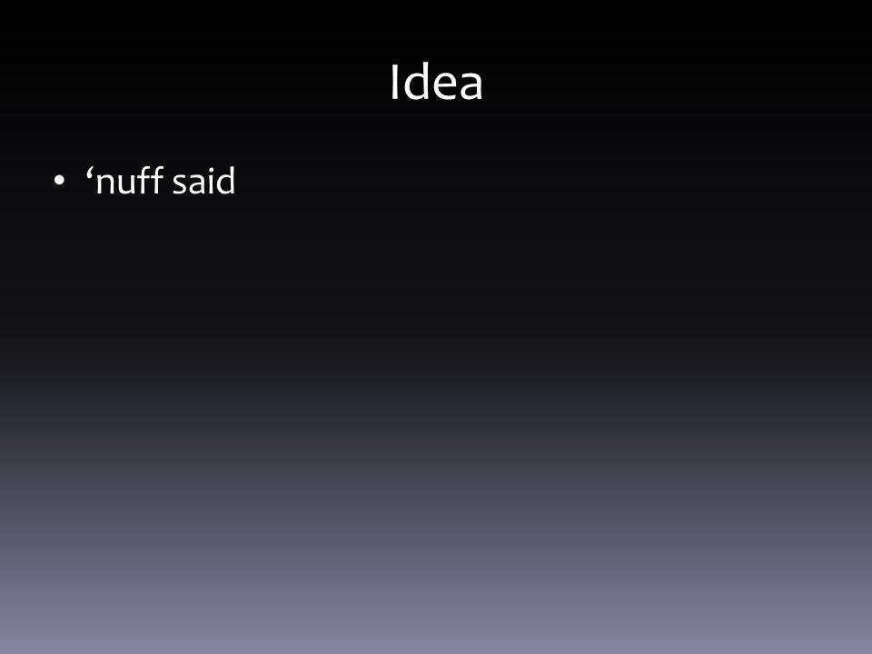 Idea 'nuff said