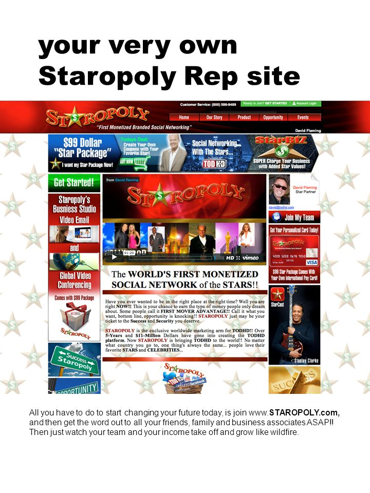 your very own Staropoly Rep site All you have to do to start changing your future today, is join www.STAROPOLY.com, and then get the word out to all your friends, family and business associates ASAP!.