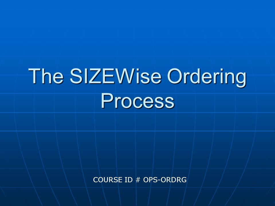 The SIZEWise Ordering Process COURSE ID # OPS-ORDRG