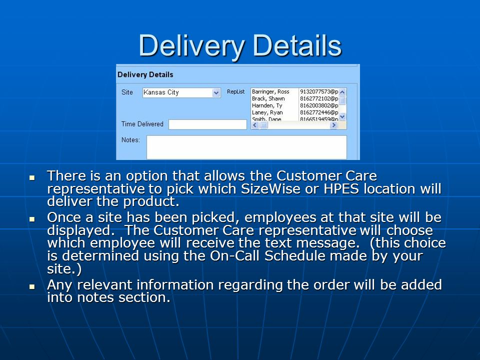 Delivery Details There is an option that allows the Customer Care representative to pick which SizeWise or HPES location will deliver the product.