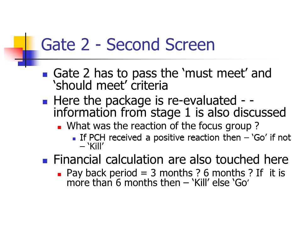Gate 2 - Second Screen Gate 2 has to pass the 'must meet' and 'should meet' criteria Here the package is re-evaluated - - information from stage 1 is