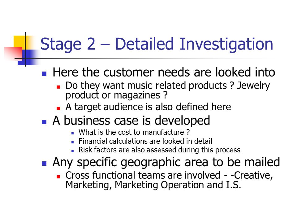 Stage 2 – Detailed Investigation Here the customer needs are looked into Do they want music related products ? Jewelry product or magazines ? A target