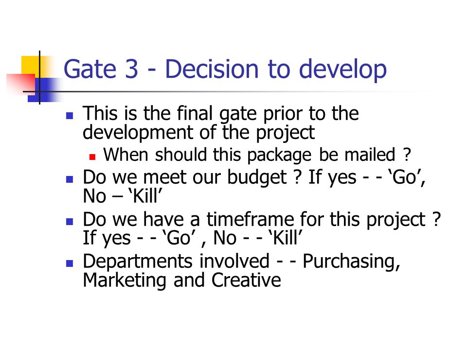 Gate 3 - Decision to develop This is the final gate prior to the development of the project When should this package be mailed ? Do we meet our budget