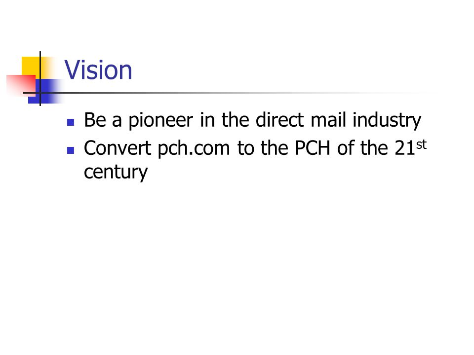 Vision Be a pioneer in the direct mail industry Convert pch.com to the PCH of the 21 st century