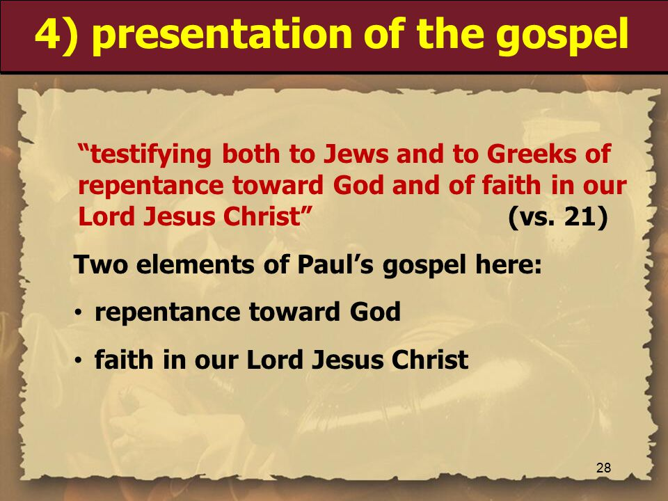 4) presentation of the gospel testifying both to Jews and to Greeks of repentance toward God and of faith in our Lord Jesus Christ (vs.